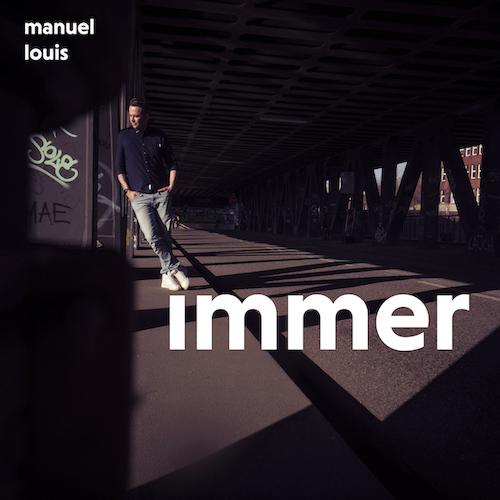 """MANUEL LOUIS """"Immer"""" (Album) VÖ: 29.10.21"""